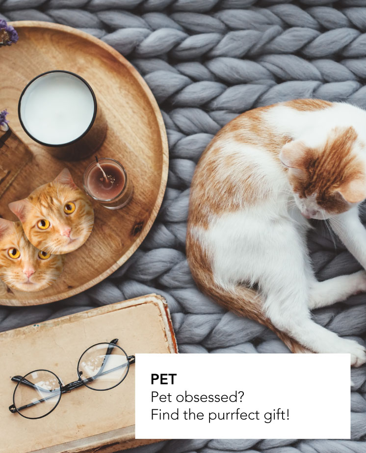 Pet obsessed? Find the purrfect gift!