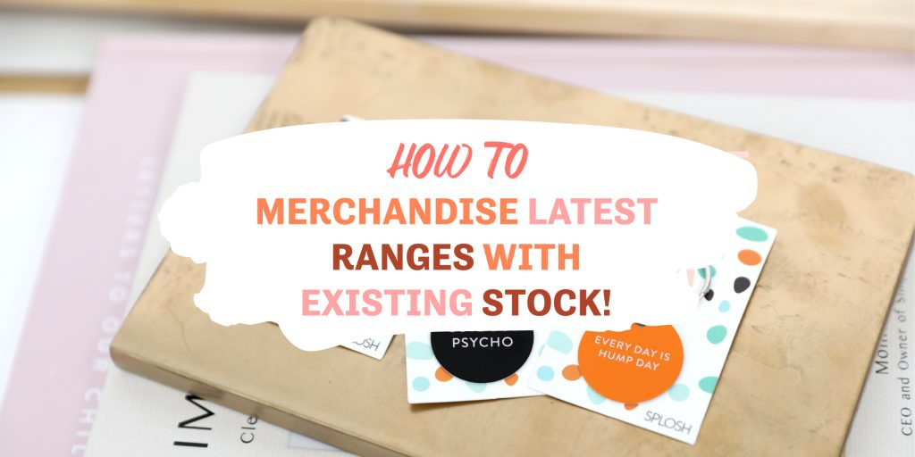 How to merchandise latest ranges with existing stock!